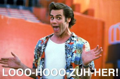 Image of Jim Carey as Ace Ventura with the text, Looo-hooo-zuh-her!
