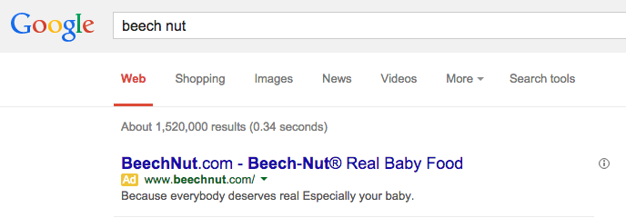 "Beech Nut's SEM ad copy reads: ""BeechNut.com - Beech-Nut Real Baby Food -  www.beechnut.com - Because everybody deserves real Especially your baby."