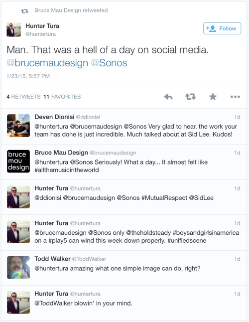 """A tweet from Hunter Tura, President of Bruce Mau Design, in which he writes: """"Man. That was a hell of a day on social media. @brucemaudesign @Sonos. Todd Walker respods to Tura's tweet: """"@hunterura amazing what one simple image can do, right?"""" To which Tura replies: """"@ToddWalker blowin' in your mind"""""""