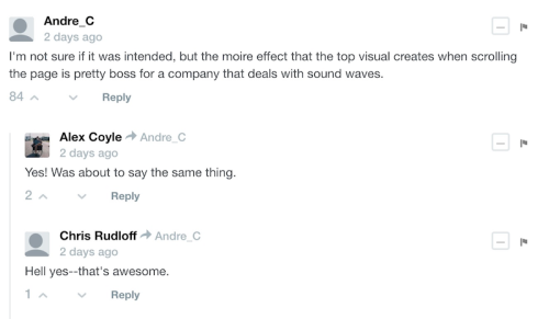 """Screenshot of the comment thread for the Brand New article on Sono's Remix campaign. One commenter, Andre_C, writes, """"I'm not sure if it was intended, but the moire effect that the top visual creates when scrolling the page is pretty boss for a company that deals with sound waves."""" Alex Coyle replies, """"Yes! WAs about to say the same thing."""" And Chris Rudloff replies, """"Hell yes--that's awesome."""""""