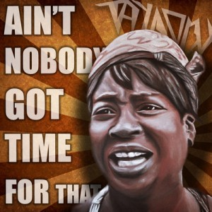 "An image of YouTube sensation Sweet Brown with her catchphrase, ""Ain't Nobody Got Time for That"""