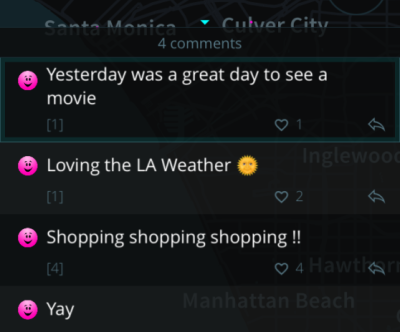 "A screenshot of comments for the West LA area taken in the FyFly apps. The comments include, ""Yesterday was a great day to see a movie."" ""Loving the LA weather."" ""Shopping shopping shopping!!"" and ""Yay"""